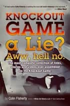Knockout Game a Lie? - Awww, Hell No! ebook by Colin Flaherty