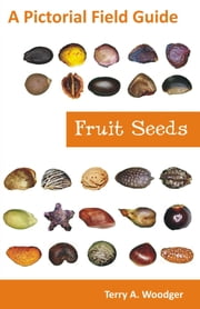 Fruit Seeds: A Pictorial Field Guide ebook by Woodger, Terry A.