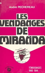 Les vendanges de Miranda : témoignages (1940-1944) ebook by André Pechereau