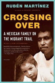 Crossing Over - A Mexican Family on the Migrant Trail ebook by Rubén Martínez