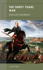 The Thirty Years War ebook by Samuel Gardiner