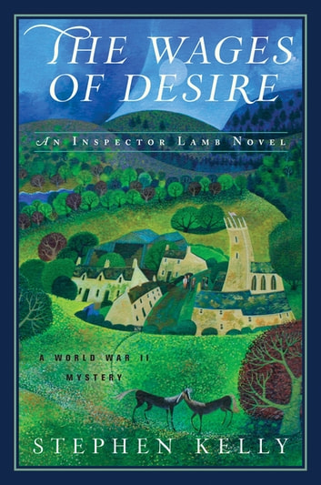 The Wages of Desire: A World War II Mystery ebook by Stephen Kelly