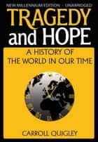 Tragedy and Hope - A History of the World In Our Time eBook by Carroll Quigley