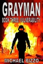 Grayman Book Three: Vulnerability ebook by Michael Rizzo