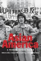Asian America - A Primary Source Reader ebook by Cathy J. Schlund-Vials, K. Scott Wong, Jason Oliver Chang