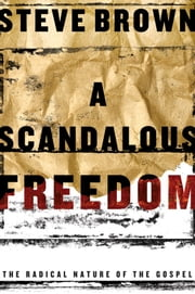 A Scandalous Freedom ebook by Steve Brown