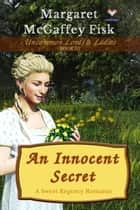 An Innocent Secret - A Sweet Regency Romance 電子書 by Margaret McGaffey Fisk