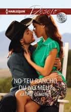 No teu rancho ou no meu? eBook by Kathie Denosky