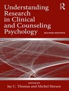 Understanding Research in Clinical and Counseling Psychology ebook by Jay C. Thomas,Michel Hersen