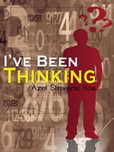 I've Been Thinking ebook by Azel Stevens Roe