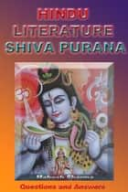 Hindu Literature Shiva Purana - Questions and Answers ebook by Mahesh Sharma