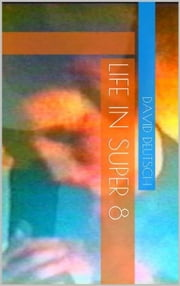 Life In Super 8 ebook by David Deutsch