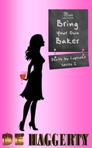 Bring Your Own Baker ebook by D.E. Haggerty