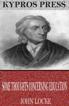 Some Thoughts Concerning Education ebook by John Locke