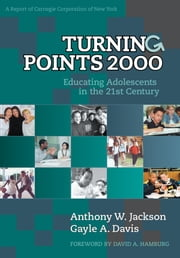 Turning Points 2000 - Educating Adolescents in the 21st Century ebook by Anthony W. Jackson,Gayle A. Andrews