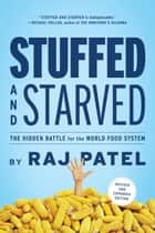 Stuffed and Starved ebook by Raj Patel