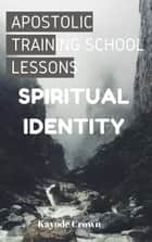 Apostolic Training School Lessons: Spiritual Identity ebook by Kayode Crown