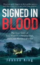 Signed in Blood - The True Story of Two Women, a Sinister Plot, and Cold Blooded Murder ebook by Jeanne King