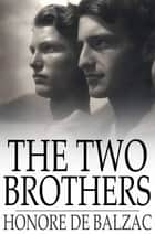The Two Brothers ebook by Honore de Balzac,Katharine Prescott Wormeley