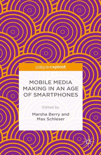 Mobile Media Making in an Age of Smartphones ebook by