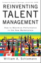 Reinventing Talent Management - How to Maximize Performance in the New Marketplace ebook by William A. Schiemann, Susan R. Meisinger