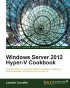 Windows Server 2012 Hyper-V Cookbook ebook by Leandro Carvalho