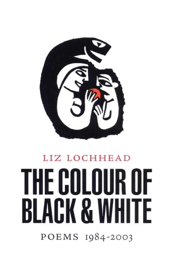 Colour of Black and White - Poems 1984-2003 ebook by Liz Lochhead