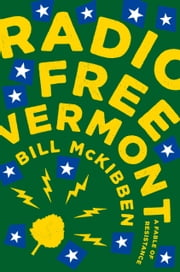Radio Free Vermont - A Fable of Resistance ebook by Bill McKibben