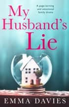 My Husband's Lie - A page-turning and emotional family drama ebook by Emma Davies