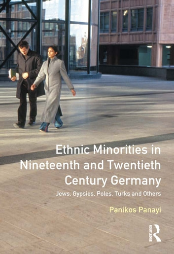 Ethnic Minorities in 19th and 20th Century Germany - Jews, Gypsies, Poles, Turks and Others ebook by Panikos Panayi