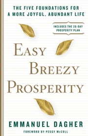 Easy Breezy Prosperity - The Five Foundations for a More Joyful, Abundant Life ebook by Emmanuel Dagher