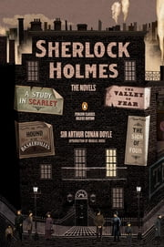 Sherlock Holmes: The Novels - (Penguin Classics Deluxe Edition) ebook by Arthur Conan Doyle,Michael Dirda