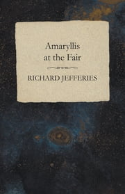 Amaryllis at the Fair ebook by Richard Jefferies