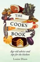 The Cooks' Book - Age-old advice and tips for the kitchen ebook by Louise Dixon