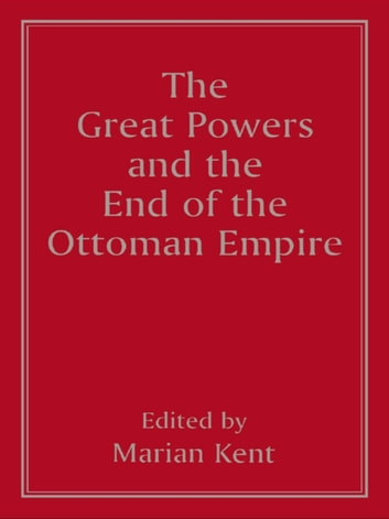 The Great Powers and the End of the Ottoman Empire ebook by