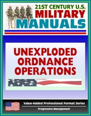 21st Century U.S. Military Manuals: Multiservice Procedures for Unexploded Ordnance Operations (FM 3-100.38) UXO, UXB, Unexploded Bombs (Value-Added Professional Format Series) ebook by Progressive Management
