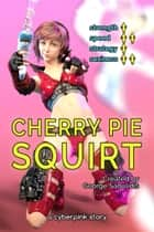 Cherry Pie: Squirt ebook by George Saoulidis