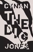 The Dig ebook by Cynan Jones