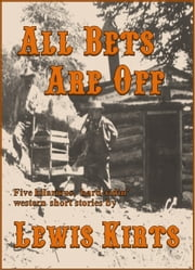 All Bets Are Off ebook by Lewis Kirts
