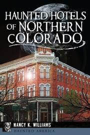 Haunted Hotels of Northern Colorado ebook by Nancy K. Williams