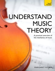 Understand Music Theory: Teach Yourself ebook by Margaret Richer