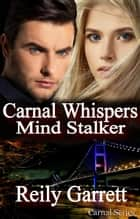 Carnal Whispers: Mind Stalker - Carnal Series, #3 ebook door Reily Garrett