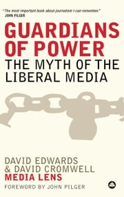 Guardians of Power - The Myth of the Liberal Media ebook by David Edwards,David Cromwell