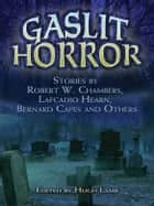 Gaslit Horror: Stories by Robert W. Chambers, Lafcadio Hearn, Bernard Capes and Others ebook by Hugh Lamb