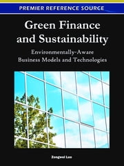 Green Finance and Sustainability - Environmentally-Aware Business Models and Technologies ebook by Zongwei Luo