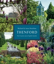 Thenford - The Creation of an English Garden ebook by Anne Heseltine,Michael Heseltine