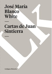 Cartas de Juan Sintierra ebook by José María Blanco White