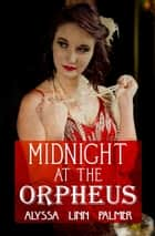 Midnight at the Orpheus ebook by Alyssa Linn Palmer