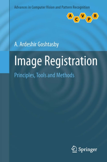 Image Registration - Principles, Tools and Methods ebook by A. Ardeshir Goshtasby
