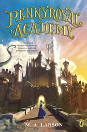 Pennyroyal Academy ebook by M.A. Larson